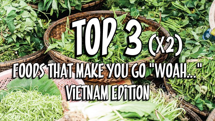 "Top 3 foods that make you go ""woah.."" — Vietnam Edition"